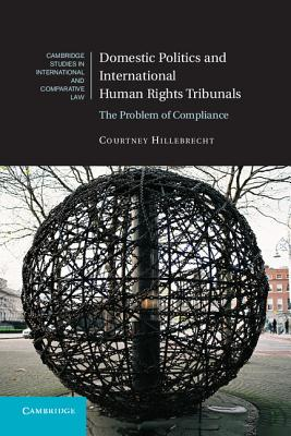 Domestic Politics and International Human Rights Tribunals By Hillebrecht, Courtney