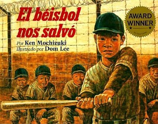 El Beisbol Nos Salvo/Baseball Saved Us By Mochizuki, Ken/ Lee, Dom (ILT)/ Gonzalez, Tomas (TRN)